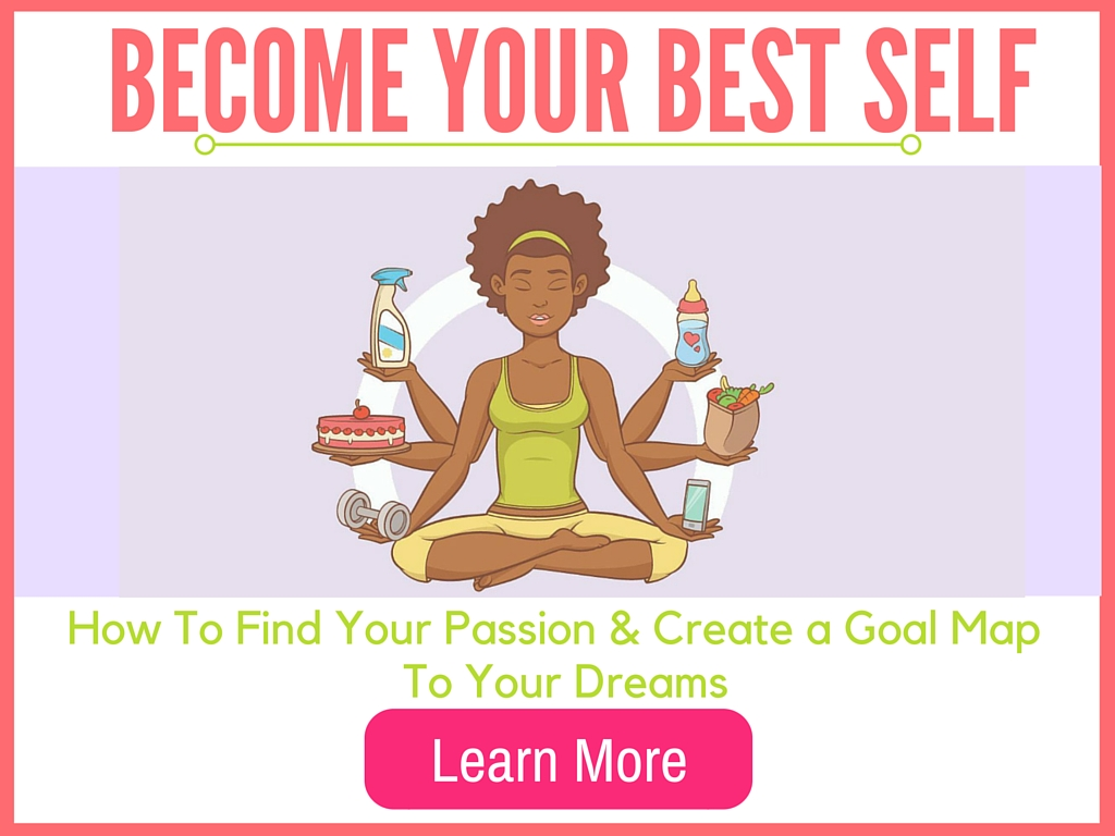 Become Your Best Self- How to Find Your Passion & Create a Goal Map to Your Dreams (4)
